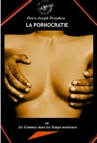 Pierre-Joseph Proudhon - La Pornocratie : ou Les femmes dans les temps modernes. [Nouv. éd. revue et mise à jour]..