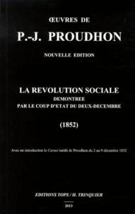 Pierre-Joseph Proudhon - La révolution sociale démontrée par le coup d'Etat du deux-décembre (1852).