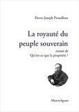 Pierre-Joseph Proudhon - La royauté du peuple souverain, extrait de qu'est-ce que la propriété?.