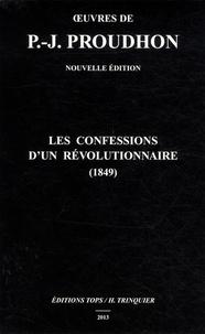 Pierre-Joseph Proudhon - Les confessions d'un révolutionnaire (1849).