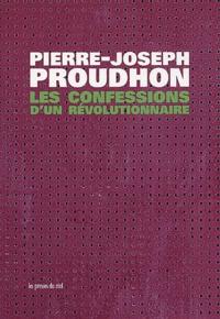 Pierre-Joseph Proudhon - Les confessions d'un révolutionnaire.