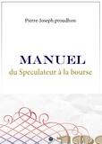 Pierre-Joseph Proudhon - Philo-voyou  : Manuel du Spéculateur à la Bourse.