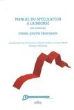 Pierre-Joseph Proudhon - Manuel du spéculateur à la Bourse - Une anthologie.