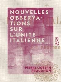 Pierre-Joseph Proudhon - Nouvelles observations sur l'unité italienne.