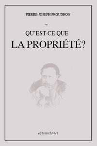 Pierre-Joseph Proudhon - Qu'est-ce que la propriété ? - Recherche sur le principe du Droit et du Gouvernement.
