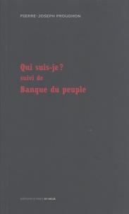 Pierre-Joseph Proudhon - Qui suis-je ? - Suivi de Banque du peuple.
