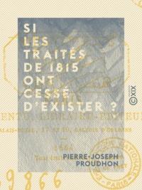 Pierre-Joseph Proudhon - Si les traités de 1815 ont cessé d'exister ? - Actes du futur congrès.