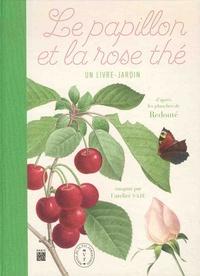 Pierre-Joseph Redouté et  Atelier Saje - Le papillon et la rose thé - Un livre-jardin.