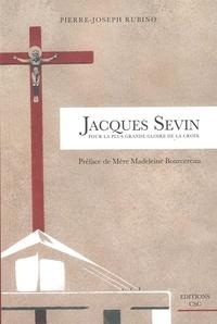 Pierre-Joseph Rubino - Jacques Sevin - Pour la plus grande gloire de la croix.