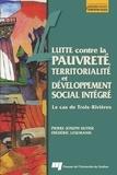 Pierre-Joseph Ulysse et Frédéric Lesemann - Lutte contre la pauvreté, territorialité et développement social intégré - Le cas de Trois-Rivières.
