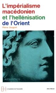 Pierre Jouguet - L'Impérialisme macédonien et l'hellenisation de l'Orient.