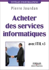 Pierre Jourdan - Acheter des services informatiques avec ITIL v3.