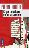 Pierre Jourde - C'est la culture qu'on assassine.