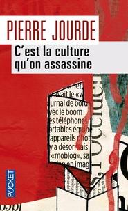 Pierre Jourde - C'est la culture qu'on assassine.