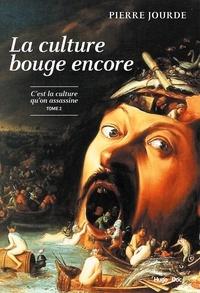 Pierre Jourde - C'est la culture qu'on assassine - Tome 2, La culture bouge encore.