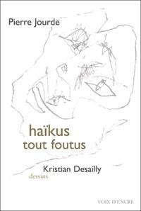 Pierre Jourde - Haïkus tout foutus.