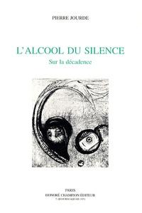 Pierre Jourde - L'alcool du silence - Sur la décadence.