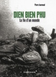 Pierre Journoud - Dien Bien Phu - La fin d'un monde.