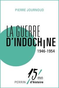 Pierre Journoud - La guerre d'Indochine 1946-1954.