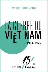 Pierre Journoud - La guerre du Viet Nam 1964-1975.