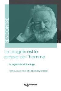 Pierre Jouvencel et Fabien Dworczak - Le progrès est le propre de l'homme - Le regard de Victor Hugo.