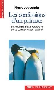 Pierre Jouventin - Confessions d'un primate. Les coulisses d'une recherche sur le comportement animal - Les coulisses d'une recherche sur le comportement animal.