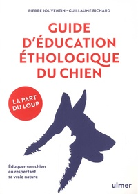 Pierre Jouventin et Guillaume Richard - Guide d'éducation éthologique du chien - Eduquer son chien en respectant sa vraie nature.