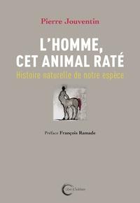 Pierre Jouventin - L'homme, cet animal raté - Histoire naturelle de notre espèce.