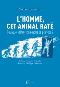 Pierre Jouventin - L'Homme, cet animal raté - Pourquoi détruisons-nous la planète ?.