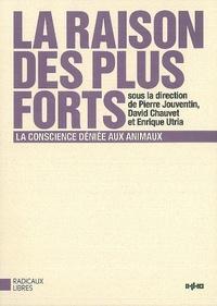 Pierre Jouventin et David Chauvet - La Raison des plus forts - La conscience déniée aux animaux.