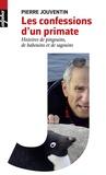 Pierre Jouventin - Les confessions d'un primate - Histoires de pingouins, de babouins et de sagouins.