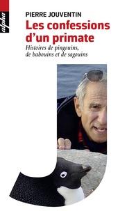 Les confessions d'un primate- Histoires de pingouins, de babouins et de sagouins - Pierre Jouventin |