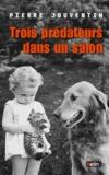Pierre Jouventin - Trois prédateurs dans un salon - Une histoire du chat, du chien et de l'homme.