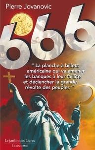 Pierre Jovanovic - 666 - Du vol organisé de l'or des Français et de la destruction des Nations par le dollar grâce aux gouvernements et médias à ses ordres.