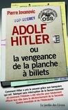 Pierre Jovanovic - Adolf Hitler ou la vengeance de la planche à billets - Et Le document secret de l'OSS sur la personnalité d'Adolf Hitler.
