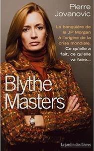 Meilleur ebooks téléchargement gratuit pdf Blythe Masters : la banquière à l'origine de la crise mondiale  - Ce qu'elle a fait, ce qu'elle va faire par Pierre Jovanovic 9782914569927 en francais MOBI CHM