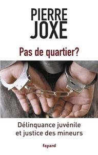 Pierre Joxe - Pas de quartier ? - Délinquance juvénile et justice des mineurs.
