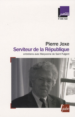 Pierre Joxe - Serviteur de la République - Entretiens avec Maryvonne de Saint Pulgent.