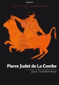 Pierre Judet de La Combe - Zeus Transformeur - Pourquoi les dieux changent-ils si souvent d'apparence ?.