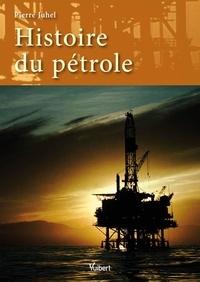 Pierre Juhel - Histoire du pétrole.