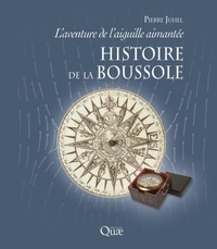 Pierre Juhel - L'aventure de l'aiguille aimantée - Histoire de la boussole.