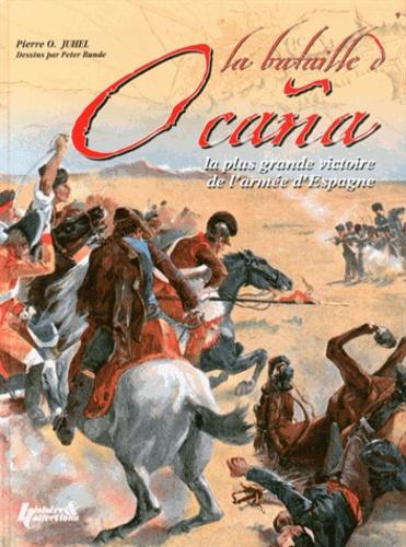 Pierre Juhel - La bataille d'Ocaña - La plus grande victoire de l'armée d'Espagne, 19 novembre 1809.
