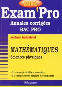 Mathématiques Sciences physiques Bac Pro Secteur industriel. Annales corrigées 2002 - Pierre Juhel | Showmesound.org