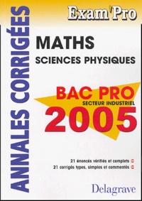 Mathématiques Sciences Physiques Bac Pro Secteur Industriel- Annalescorrigées - Pierre Juhel |