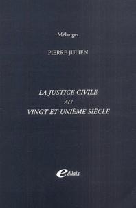 Pierre Julien - La justice civile au vingt et unième siècle.