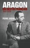 Pierre Juquin - Aragon, un destin français - Tome 1, Le temps des rêves (1897-1939).