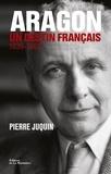 Pierre Juquin - Aragon, un destin français - II. L'Atlantide (1939-1982).