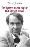 Pierre Juquin - De battre mon coeur n'a jamais cessé.