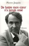 Pierre Juquin - De battre mon coeur n'a jamais cessé - Mémoires.