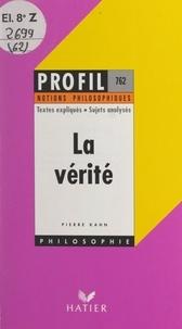 Pierre Kahn et Georges Décote - La vérité - Textes expliqués, sujets analysés, glossaire.